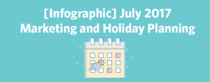 [Infographic] July 2017 Marketing and Holiday Planning